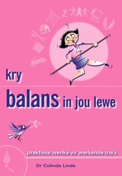 Kry Balans In Jou Lewe:Praktiese Wenke
